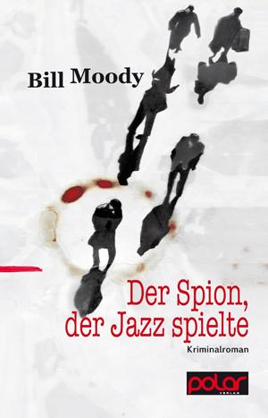 Bill Moody: DER SPION, DER JAZZ SPIELTE