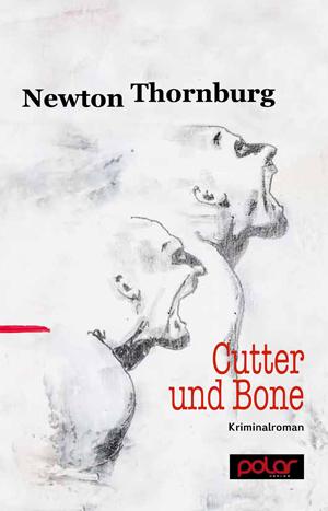 Newton Thornburg: CUTTER UND BONE