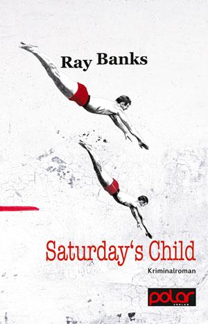 Ray Banks: SATURDAY'S CHILD