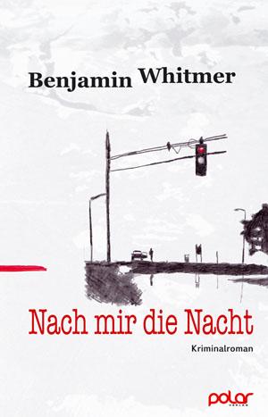 Benjamin Whitmer: NACH MIR DIE NACHT