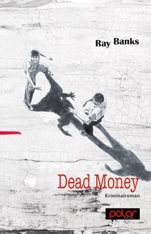 Ray Banks: DEAD MONEY