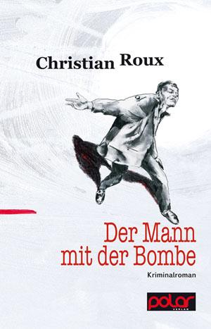 Christian Roux: DER MANN MIT DER BOMBE