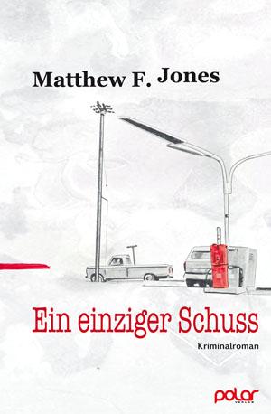 Matthew F. Jones: EIN EINZIGER SCHUSS