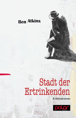 Ben Atkins: STADT DER ERTRINKENDEN